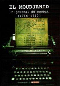 EL MOUDJAHID, UN JOURNAL DE COMBAT (1956-1962)  Plein titre de la Révolution de Novembre 1954 dans Kaddour M'Hamsadji El-Moudjahid-211x300
